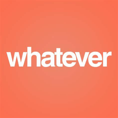 Whatever Whatever Whatever whatever whatever