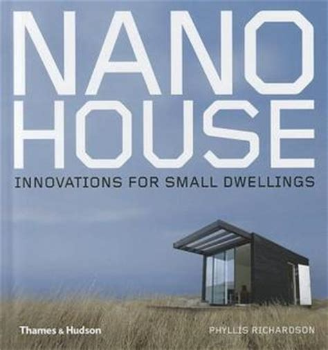libro nano house innovations for nano house innovations for small dwellings by phyllis richardson reviews discussion