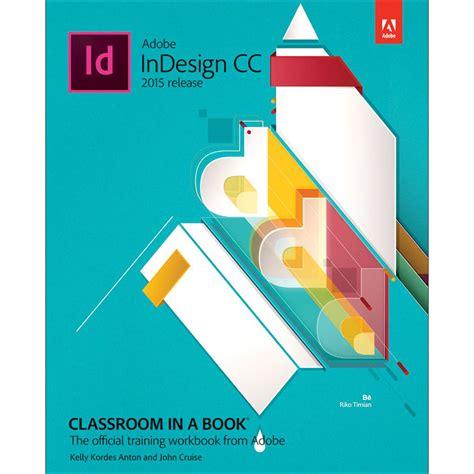 tutorial adobe indesign cc 2015 adobe press adobe indesign cc classroom in a book