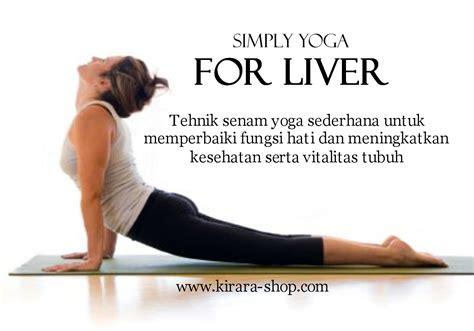 tutorial gerakan senam yoga simply yoga for liver tehnik senam yoga sederhana untuk