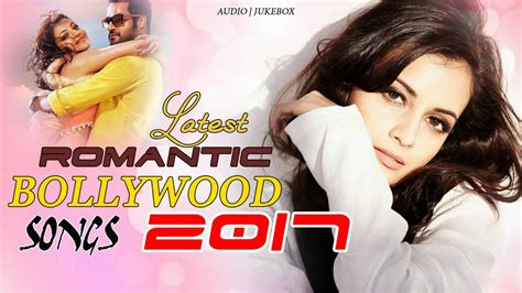 new songs 2017 hindi nonstop latest romantic bollywood songs 2017 new
