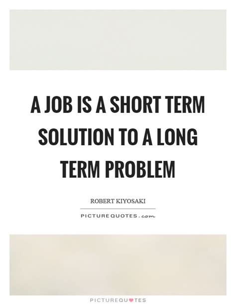 a job is a short term solution to a long term problem