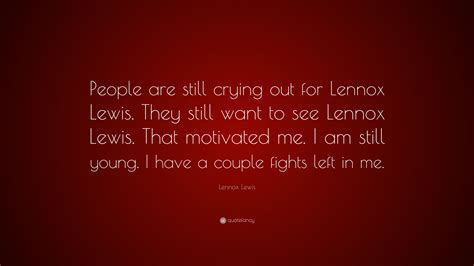 Im To See Lennox by Lennox Lewis Quote Are Still Out For