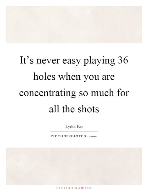 Its All Much Effort From The You Are A Photo Pool by It S Never Easy 36 Holes When You Are