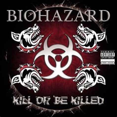 kill and be killed kill or be killed biohazard album