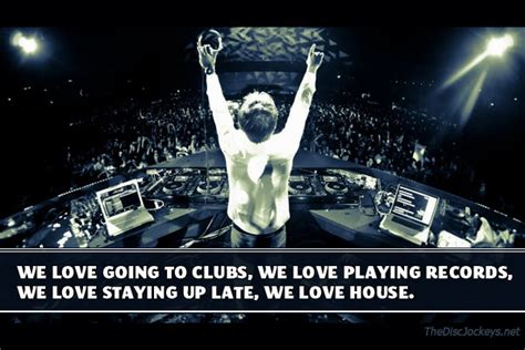 great house music we love going to clubs we love playing records house music quote house music
