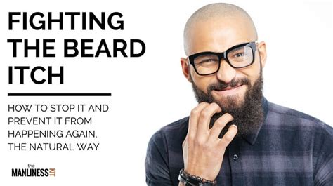 how to stop itching how to stop beard itch following a simple beard grooming routine the manliness kit