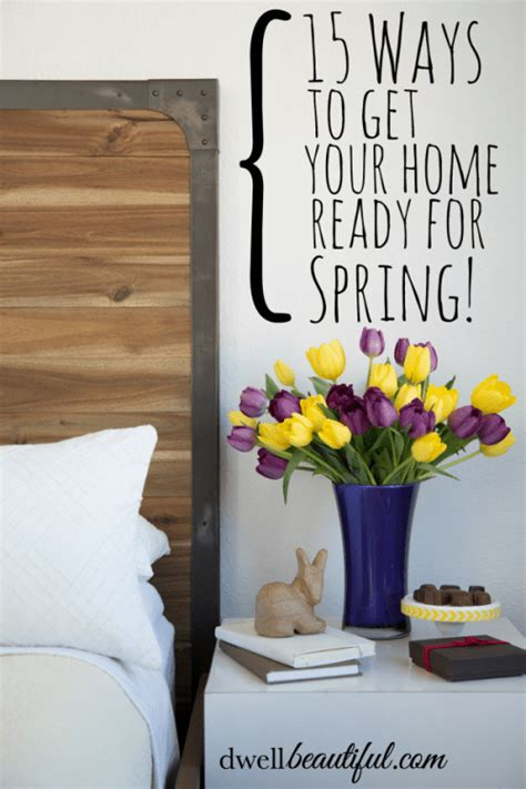 getting ready for spring 15 ways to get your home ready for spring dwell beautiful