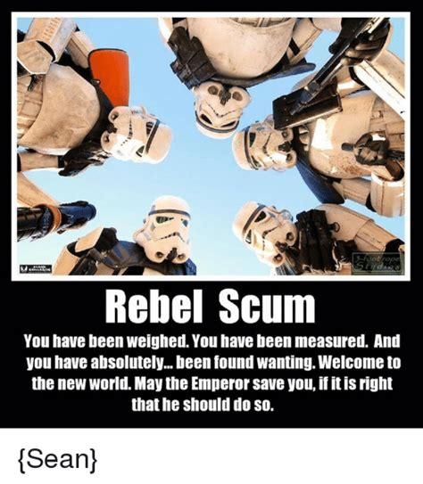 Rebel Meme - rebel scum you have been weighed you have been measured and you have absolutely been found