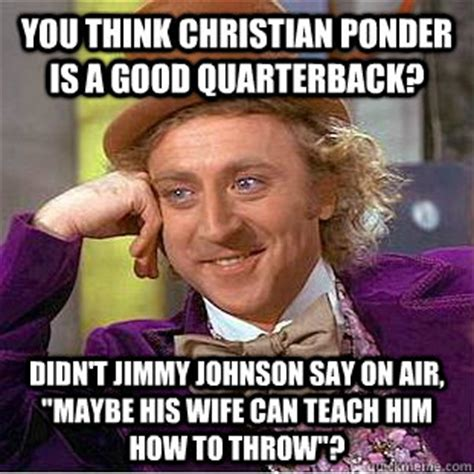 Ponder Meme - you think christian ponder is a good quarterback didn t