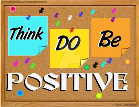 Think Be Positive think do be positive by awarenessbeyondart on deviantart