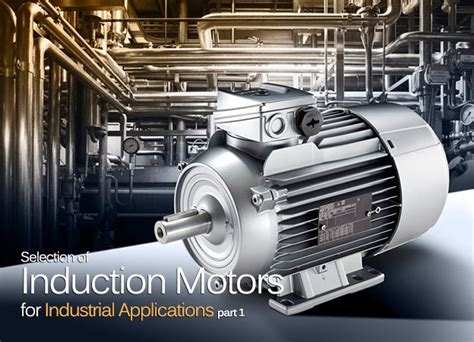 induction motor electrical engineering selection of induction motors for industrial applications part 1 eep