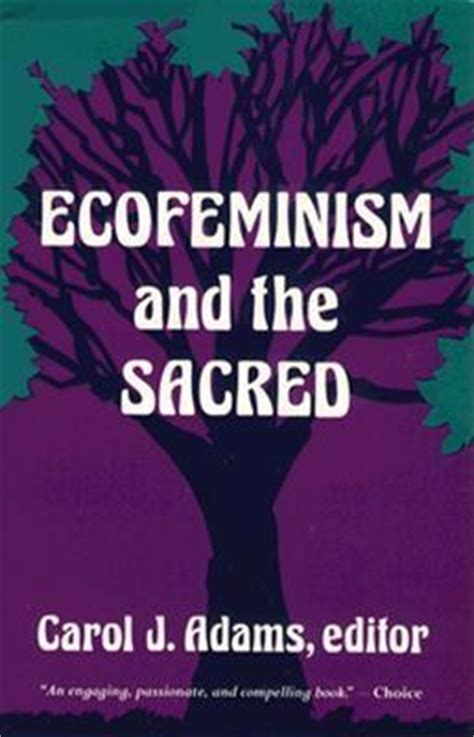 Ecofeminism And The Sacred By Carol J Adams Reviews