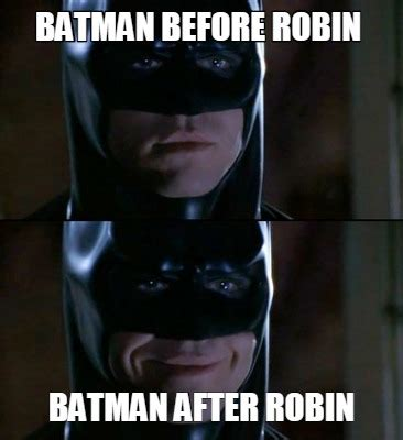 Batman Robin Memes - meme creator batman before robin batman after robin meme