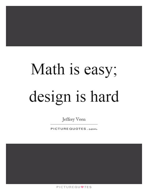 design is hard math is easy design is hard picture quotes