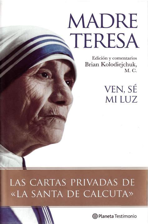 santa teresa de calcuta bienvenida a la luz de los cartas privadas de teresa de calcuta by maria hernandez
