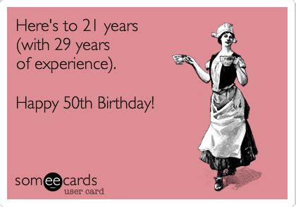 Funny 50th Birthday Memes - here s to 21 years with 29 years of experience happy