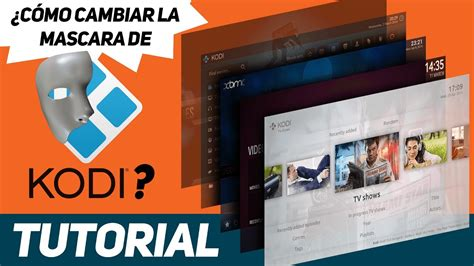 tutorial youtube kodi 191 c 243 mo cambiar la mascara de kodi tutorial alfabox