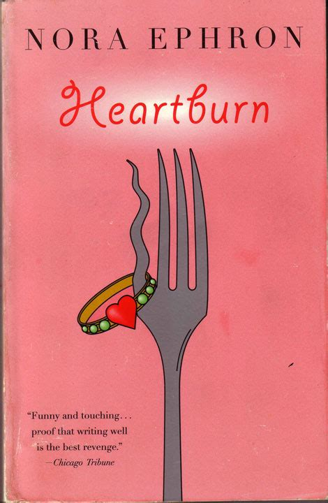 Book Review Heartburn By Nora Ephron by Nora Ephron Yeah I Feel Bad Does My Burn