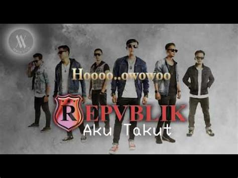 download lagu republik download lagu republik aku takut video lirik mp3 music