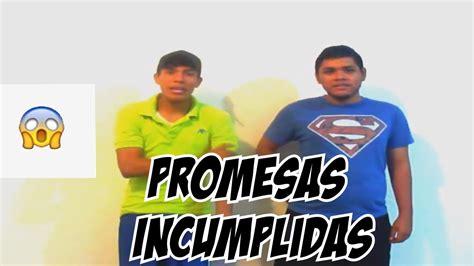 promesas incumplidas promesas incumplidas youtube