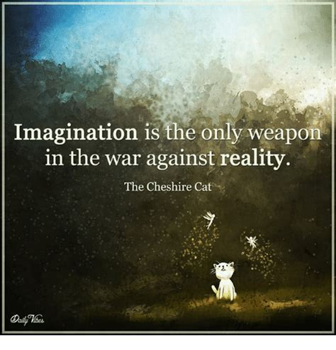 the war against the imagination is the only weapon in the war against reality the cheshire cat meme on sizzle