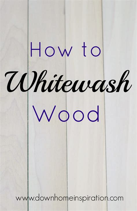 how to whitewash wood down home inspiration