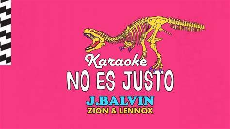 j balvin justo karaoke no es justo j balvin ft zion y lennox youtube