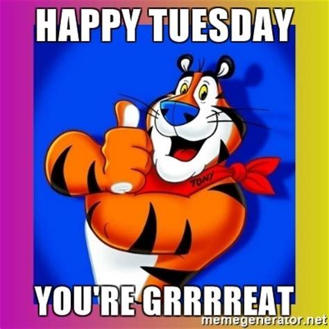 Happy Tuesday Meme - happy tuesday you re grrrreat tony the tiger meme