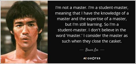mastering mean bruce lee quote i m not a master i m a student master