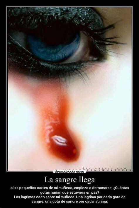 imagenes de llorar sangre la sangre llega desmotivaciones