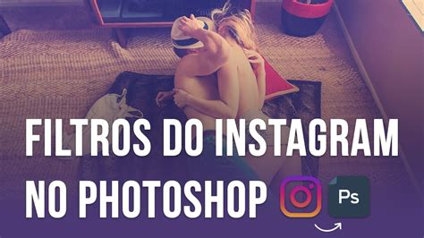 tutorial photoshop cs6 instagram efeitos do instagram no photoshop tutorial photoshop