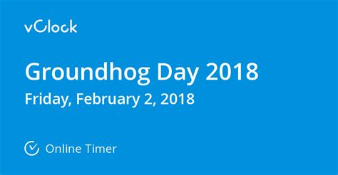 groundhog day 2018 when is groundhog day 2018 timer