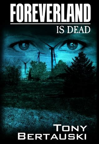 Foreverland Is Dead by Foreverland Is Dead By Tony Bertauski