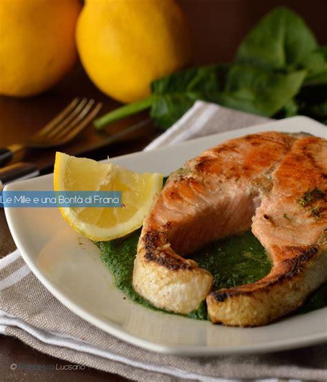come cucinare il salmone fresco a tranci tranci di salmone su crema di spinaci le mille e una
