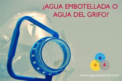 agua embotellada o del grifo 191 agua embotellada o agua del grifo agua ecosocial