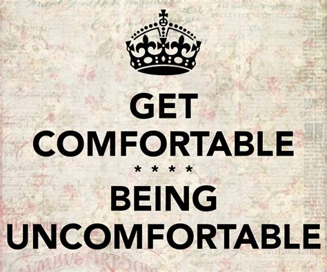 to be comfortable with are you comfortable with being uncomfortable