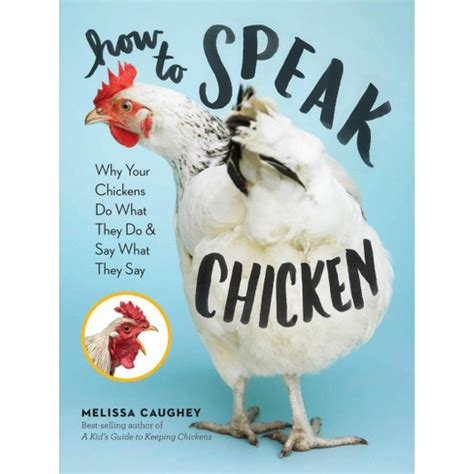 how to speak chicken why your chickens do what they do