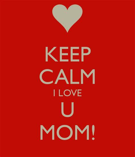 images of love u mom keep calm i love u mom poster 2 keep calm o matic