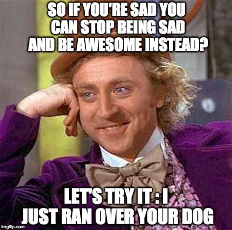 Memes About Being Awesome - creepy condescending wonka meme imgflip