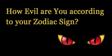 how evil are you according to your zodiac sign