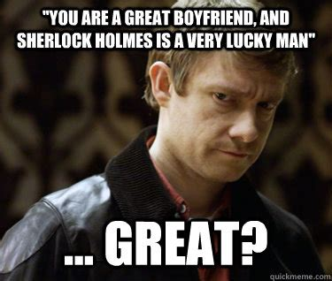 Good Boyfriend Meme - you are a great boyfriend and sherlock holmes is a very