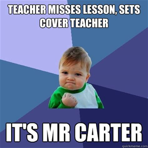 Carter Meme - teacher misses lesson sets cover teacher it s mr carter