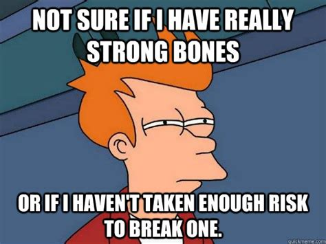 Bones Meme - not sure if i have really strong bones or if i haven t
