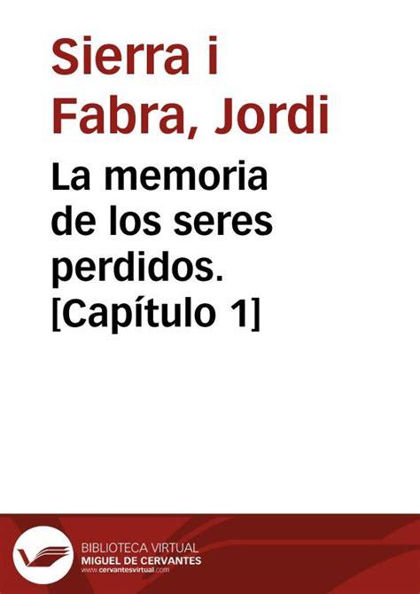la memoria de los la memoria de los seres perdidos cap 237 tulo 1 jordi sierra i fabra biblioteca virtual