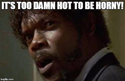 Horny Meme - samuel jackson glance meme imgflip