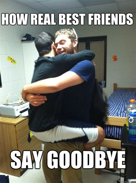 Real Friend Meme - how real best friends say goodbye misc quickmeme