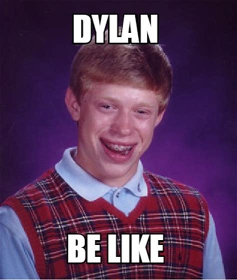Be Like Meme Generator - meme creator dylan be like meme generator at memecreator