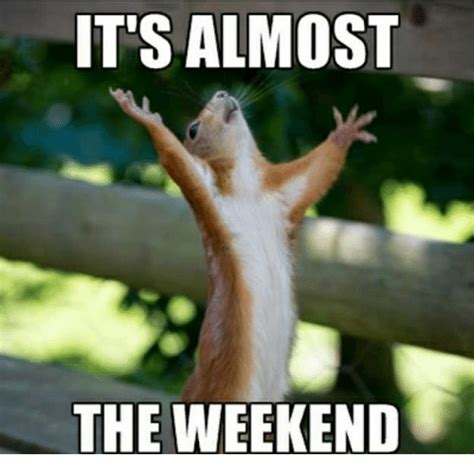 Weekend Meme - it s almost the weekend meme on me me
