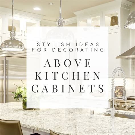 10 ideas for decorating above kitchen cabinets 10 stylish ideas for decorating above kitchen cabinets